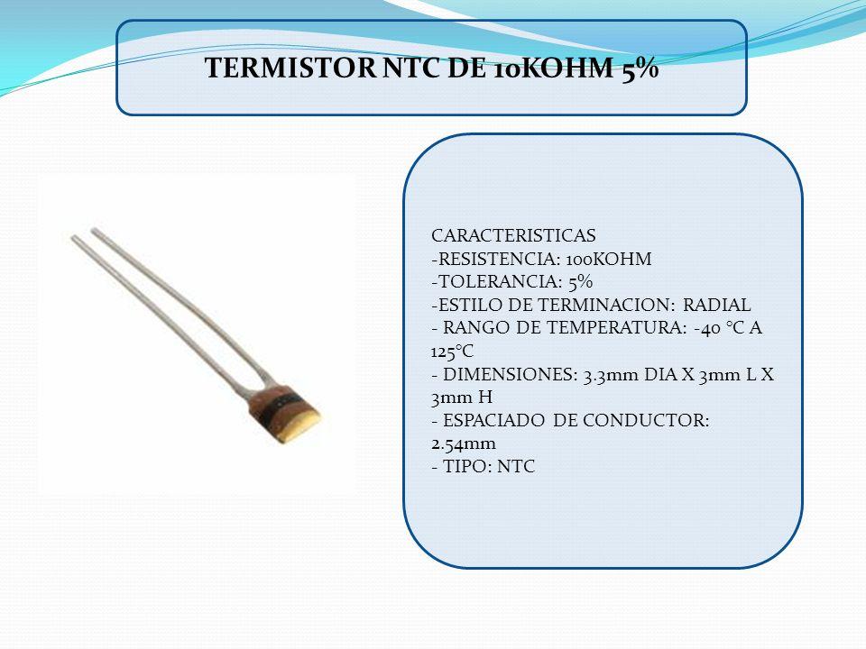 CARACTERISTICAS -RESISTENCIA: 100KOHM -TOLERANCIA: 5% -ESTILO DE TERMINACION: RADIAL - RANGO DE TEMPERATURA: -40 °C A 125°C - DIMENSIONES: 3.3mm DIA X
