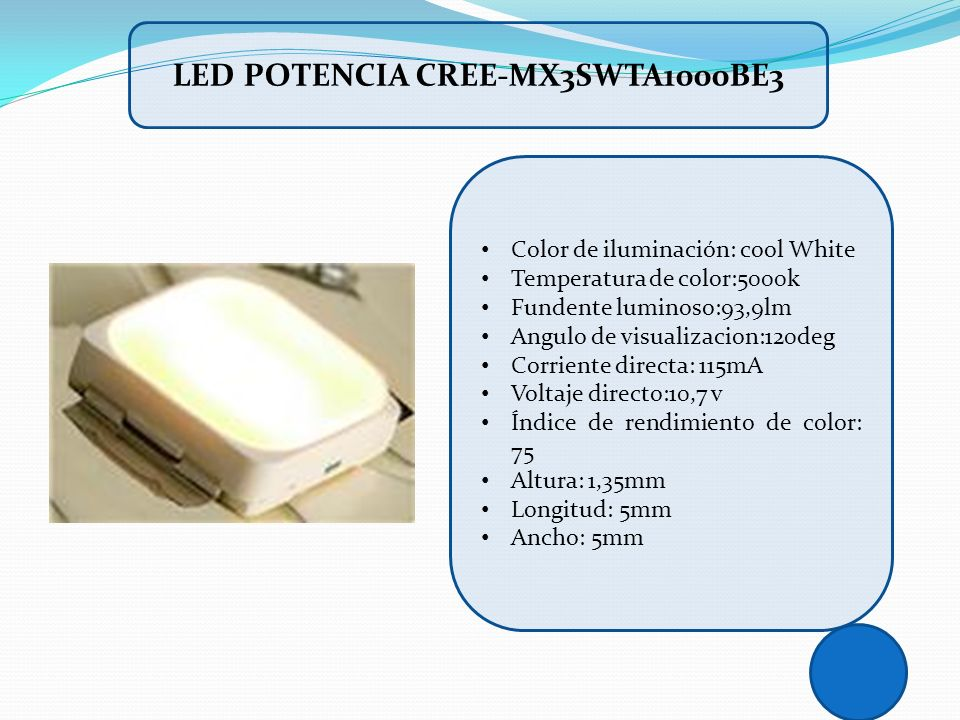 LED POTENCIA CREE-MX3SWTA1000BE3 Color de iluminación: cool White Temperatura de color:5000k Fundente luminoso:93,9lm Angulo de visualizacion:120deg C