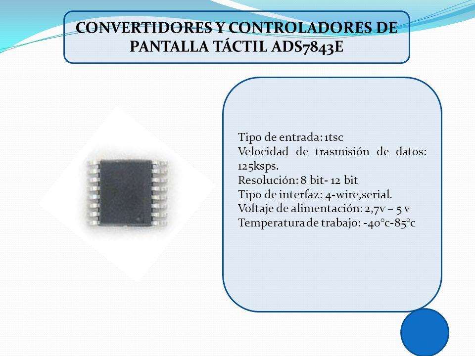 Tipo de entrada: 1tsc Velocidad de trasmisión de datos: 125ksps. Resolución: 8 bit- 12 bit Tipo de interfaz: 4-wire,serial. Voltaje de alimentación: 2