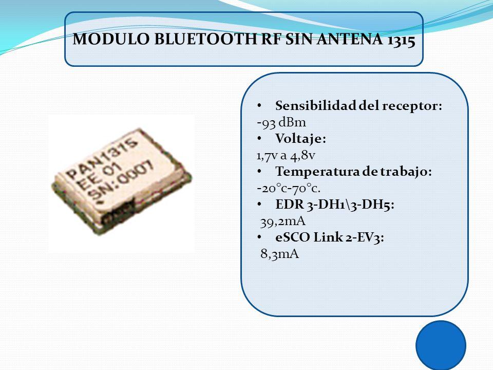 MODULO BLUETOOTH RF SIN ANTENA 1315 Sensibilidad del receptor: -93 dBm Voltaje: 1,7v a 4,8v Temperatura de trabajo: -20°c-70°c. EDR 3-DH1\3-DH5: 39,2m