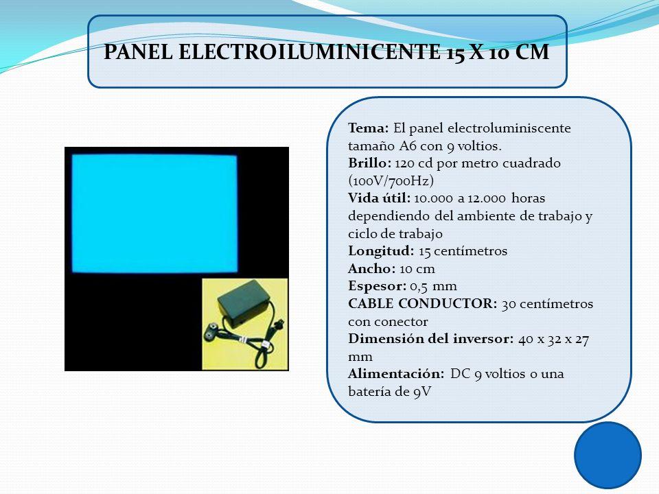 Tema: El panel electroluminiscente tamaño A6 con 9 voltios. Brillo: 120 cd por metro cuadrado (100V/700Hz) Vida útil: 10.000 a 12.000 horas dependiend