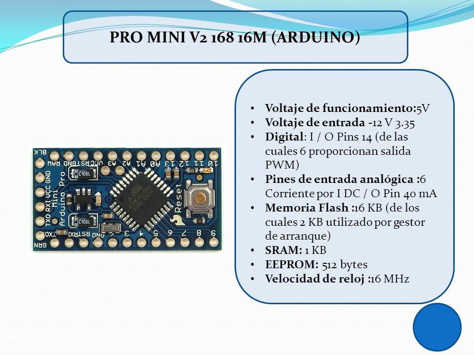 Voltaje de funcionamiento:5V Voltaje de entrada -12 V 3.35 Digital: I / O Pins 14 (de las cuales 6 proporcionan salida PWM) Pines de entrada analógica