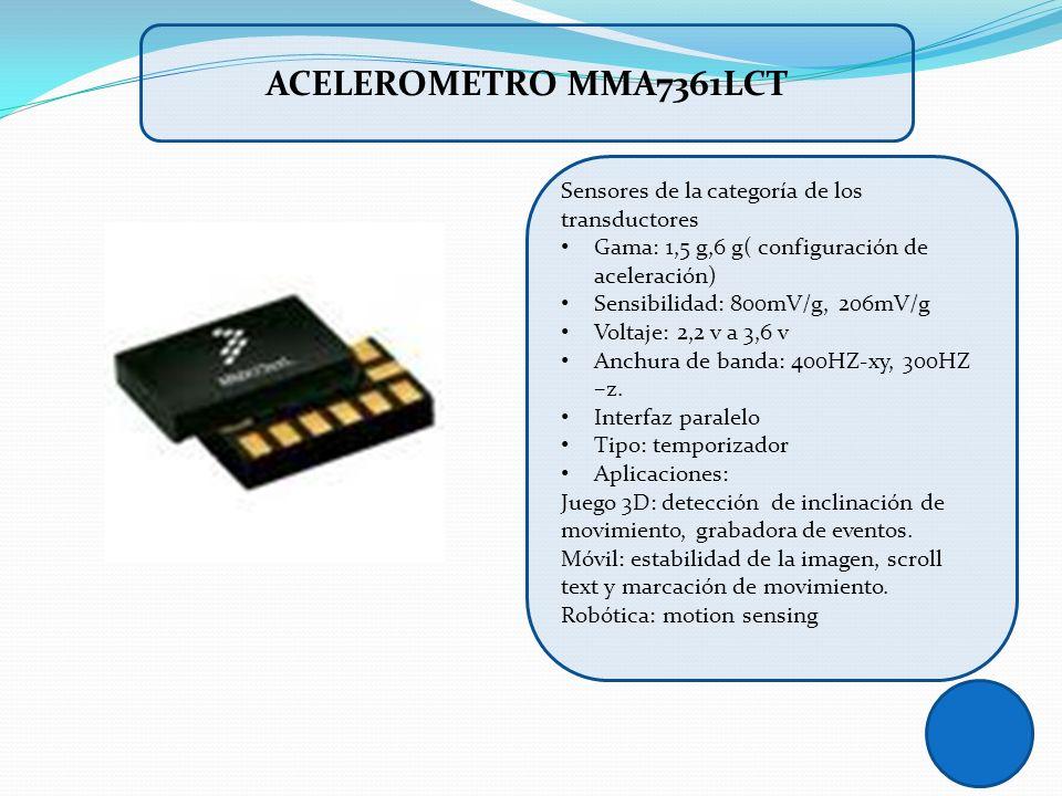 ACELEROMETRO MMA7361LCT Sensores de la categoría de los transductores Gama: 1,5 g,6 g( configuración de aceleración) Sensibilidad: 800mV/g, 206mV/g Vo