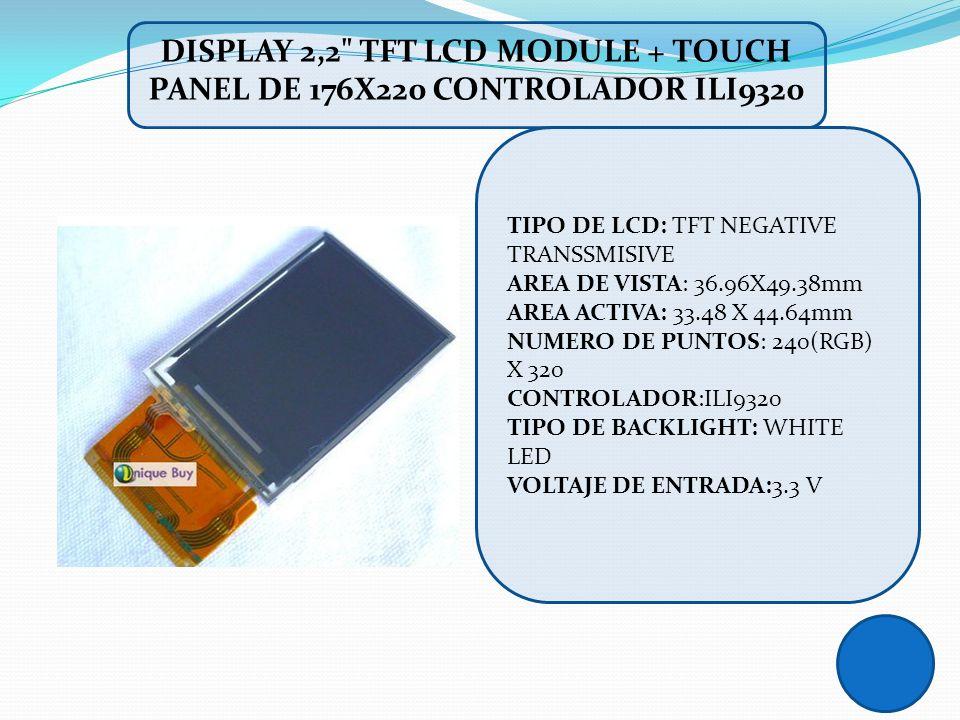 TIPO DE LCD: TFT NEGATIVE TRANSSMISIVE AREA DE VISTA: 36.96X49.38mm AREA ACTIVA: 33.48 X 44.64mm NUMERO DE PUNTOS: 240(RGB) X 320 CONTROLADOR:ILI9320