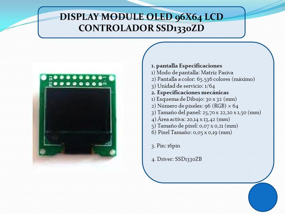 1. pantalla Especificaciones 1) Modo de pantalla: Matriz Pasiva 2) Pantalla a color: 65.536 colores (máximo) 3) Unidad de servicio: 1/64 2. Especifica