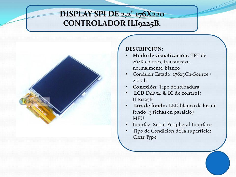 DESCRIPCION: Modo de visualización: TFT de 262K colores, transmisivo, normalmente blanco Conducir Estado: 176x3Ch-Source / 220Ch Conexión: Tipo de sol