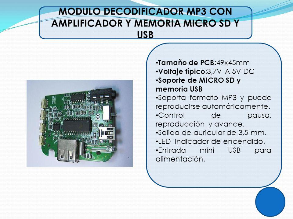 MODULO DECODIFICADOR MP3 CON AMPLIFICADOR Y MEMORIA MICRO SD Y USB Tamaño de PCB: 49x45mm Voltaje típico :3,7V A 5V DC Soporte de MICRO SD y memoria U