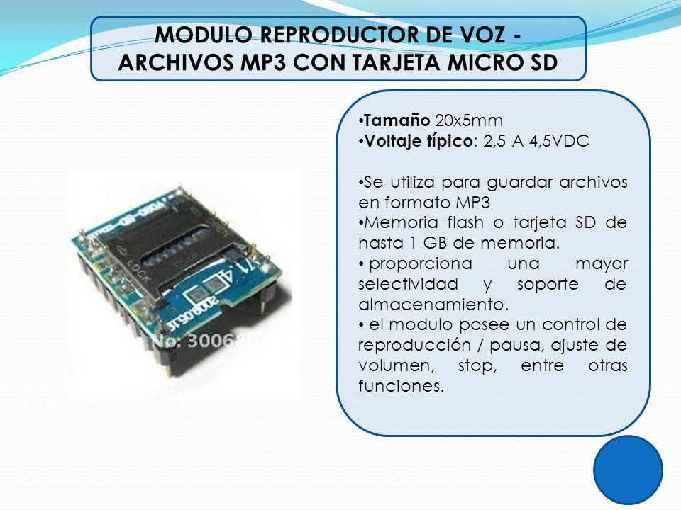 Tamaño 20x5mm Voltaje típico : 2,5 A 4,5VDC Se utiliza para guardar archivos en formato MP3 Memoria flash o tarjeta SD de hasta 1 GB de memoria. propo