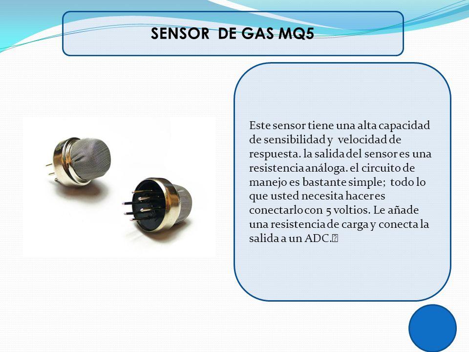 SENSOR DE GAS MQ5 Este sensor tiene una alta capacidad de sensibilidad y velocidad de respuesta. la salida del sensor es una resistencia análoga. el c