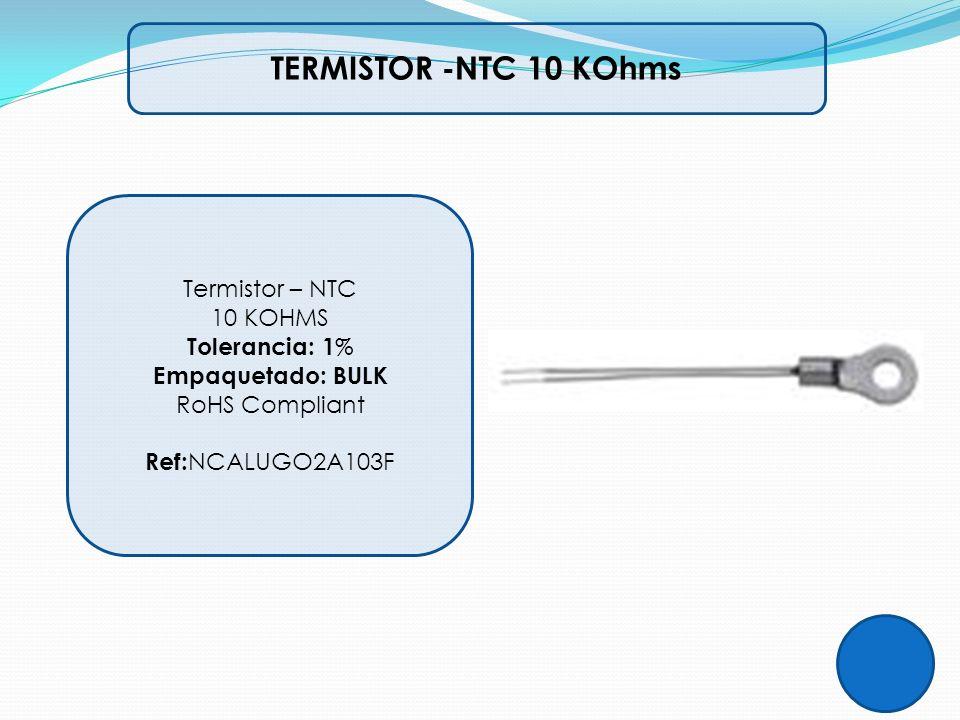 TERMISTOR -NTC 10 KOhms Termistor – NTC 10 KOHMS Tolerancia: 1 % Empaquetado: BULK RoHS Compliant Ref: NCALUGO2A103F