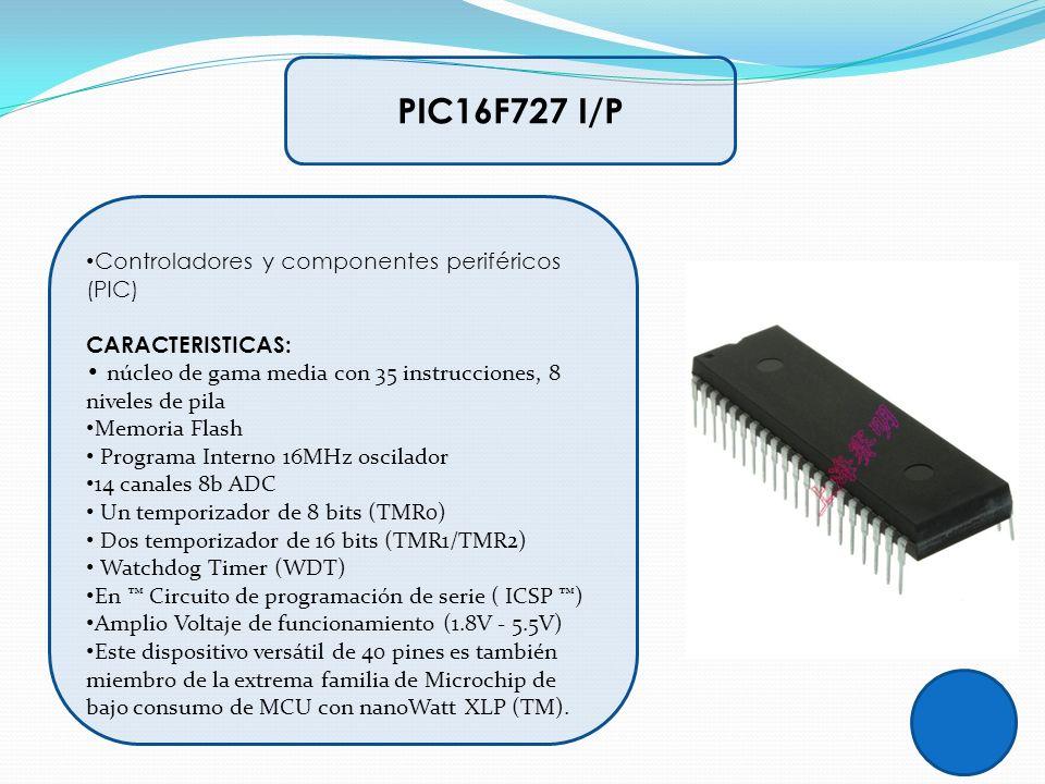 PIC16F727 I/P Controladores y componentes periféricos (PIC) CARACTERISTICAS: núcleo de gama media con 35 instrucciones, 8 niveles de pila Memoria Flas