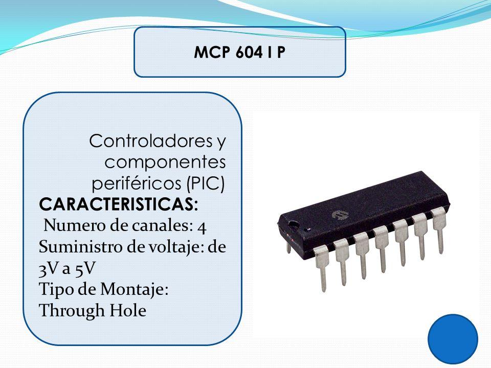 MCP 604 I P Controladores y componentes periféricos (PIC) CARACTERISTICAS: Numero de canales: 4 Suministro de voltaje: de 3V a 5V Tipo de Montaje: Thr
