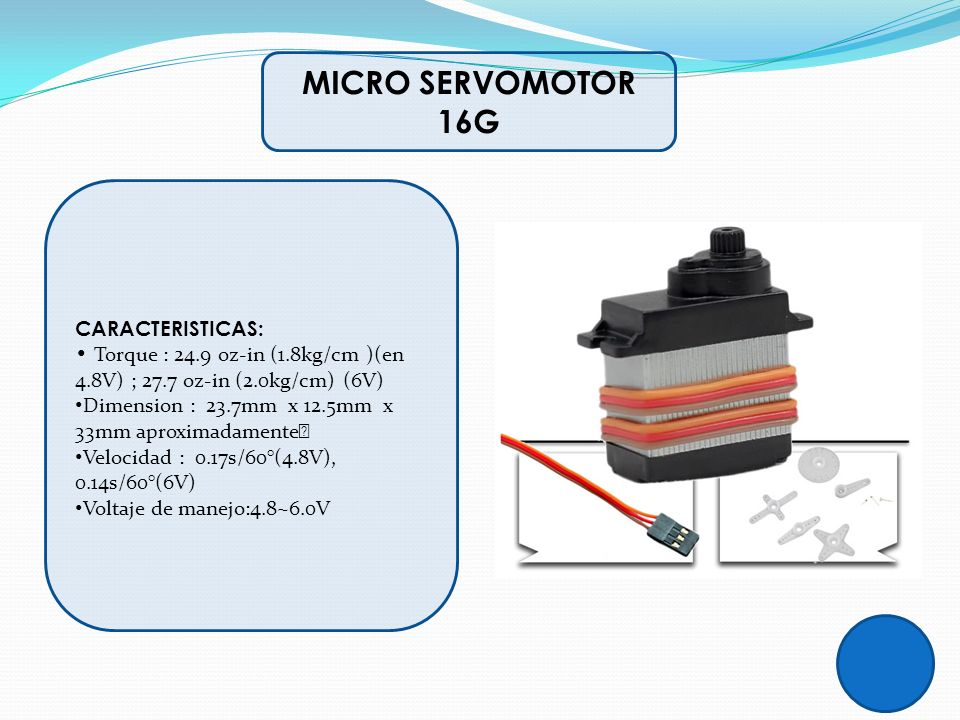 CARACTERISTICAS: Torque : 24.9 oz-in (1.8kg/cm )(en 4.8V) ; 27.7 oz-in (2.0kg/cm) (6V) Dimension : 23.7mm x 12.5mm x 33mm aproximadamente Velocidad :