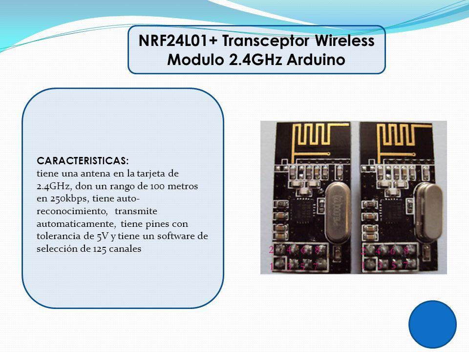 CARACTERISTICAS: tiene una antena en la tarjeta de 2.4GHz, don un rango de 100 metros en 250kbps, tiene auto- reconocimiento, transmite automaticament