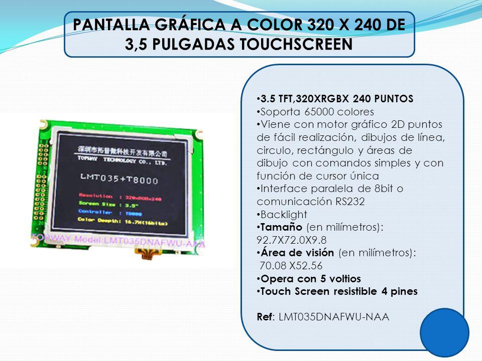 PANTALLA GRÁFICA A COLOR 320 X 240 DE 3,5 PULGADAS TOUCHSCREEN 3.5 TFT,320XRGBX 240 PUNTOS Soporta 65000 colores Viene con motor gráfico 2D puntos de