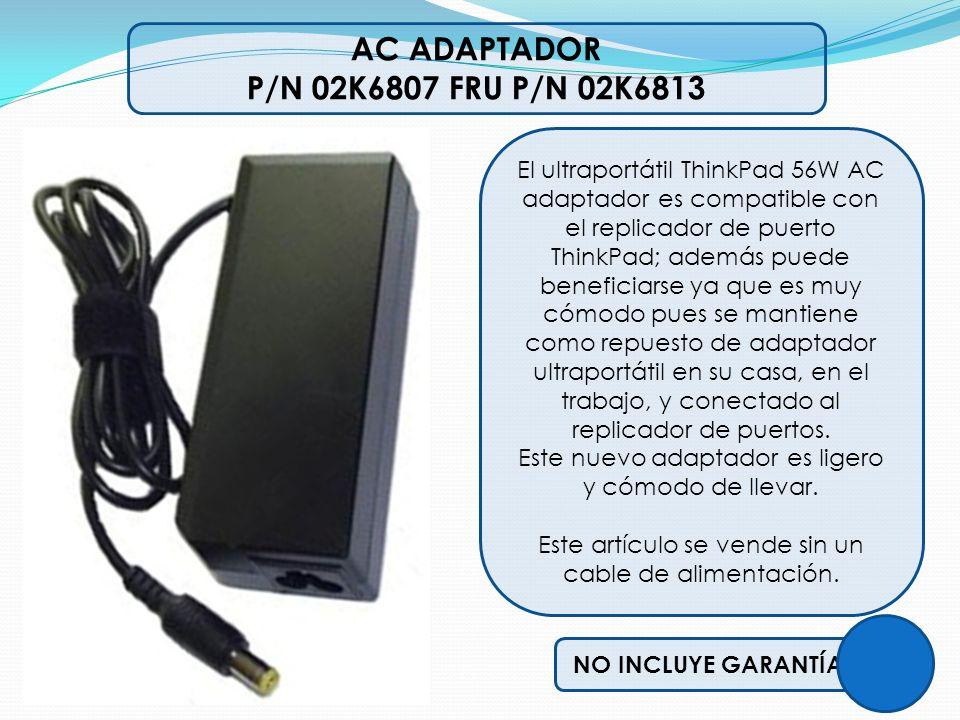 AC ADAPTADOR P/N 02K6807 FRU P/N 02K6813 El ultraportátil ThinkPad 56W AC adaptador es compatible con el replicador de puerto ThinkPad; además puede b