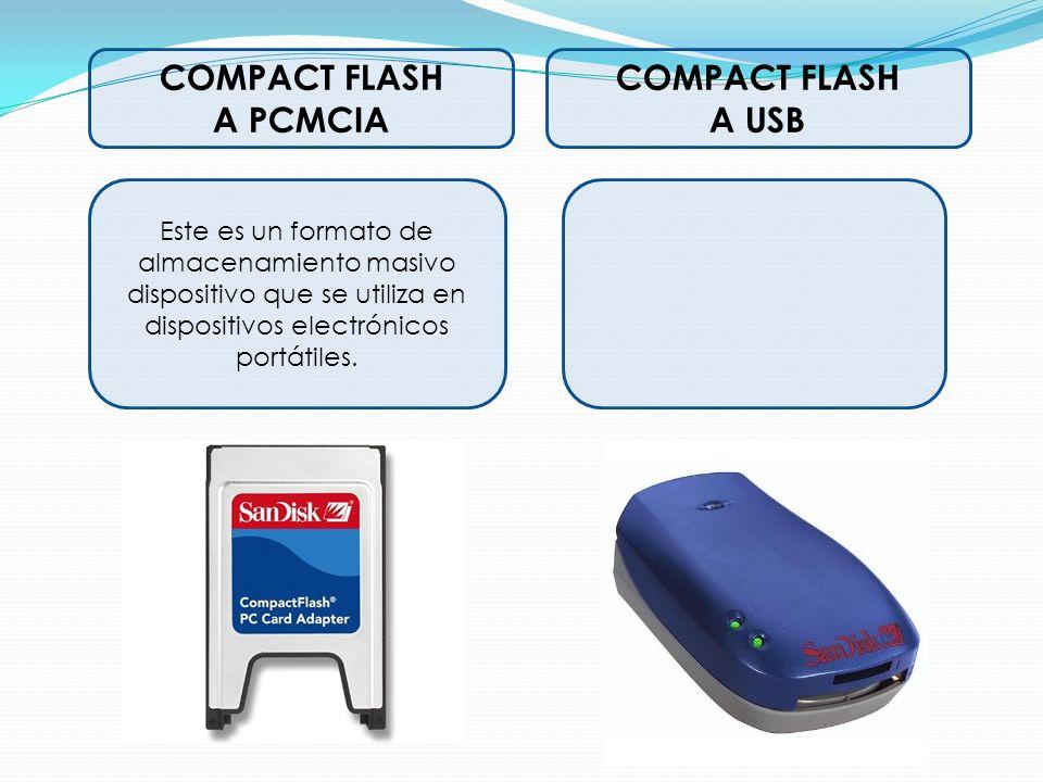 COMPACT FLASH A PCMCIA COMPACT FLASH A USB Este es un formato de almacenamiento masivo dispositivo que se utiliza en dispositivos electrónicos portáti