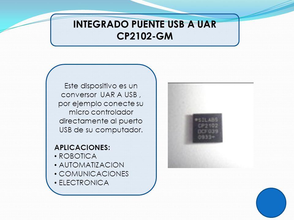 INTEGRADO PUENTE USB A UAR CP2102-GM Este dispositivo es un conversor UAR A USB, por ejemplo conecte su micro controlador directamente al puerto USB d