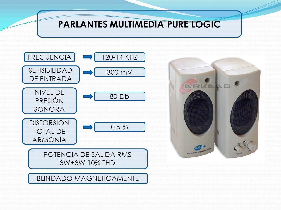 PARLANTES MULTIMEDIA PURE LOGIC BLINDADO MAGNETICAMENTE 120-14 KHZFRECUENCIA 300 mV SENSIBILIDAD DE ENTRADA NIVEL DE PRESIÓN SONORA 80 Db DISTORSION T