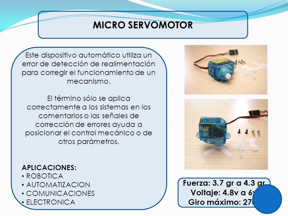 MICRO SERVOMOTOR Este dispositivo automático utiliza un error de detección de realimentación para corregir el funcionamiento de un mecanismo. El térmi