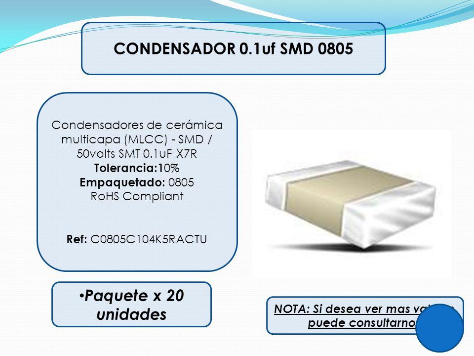 CONDENSADOR 0.1uf SMD 0805 Condensadores de cerámica multicapa (MLCC) - SMD / 50volts SMT 0.1uF X7R Tolerancia:1 0% Empaquetado: 0805 RoHS Compliant R
