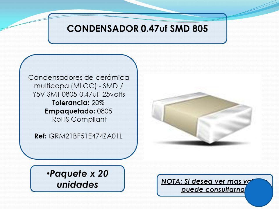CONDENSADOR 0.47uf SMD 805 Condensadores de cerámica multicapa (MLCC) - SMD / Y5V SMT 0805 0.47uF 25volts Tolerancia: 20% Empaquetado: 0805 RoHS Compl