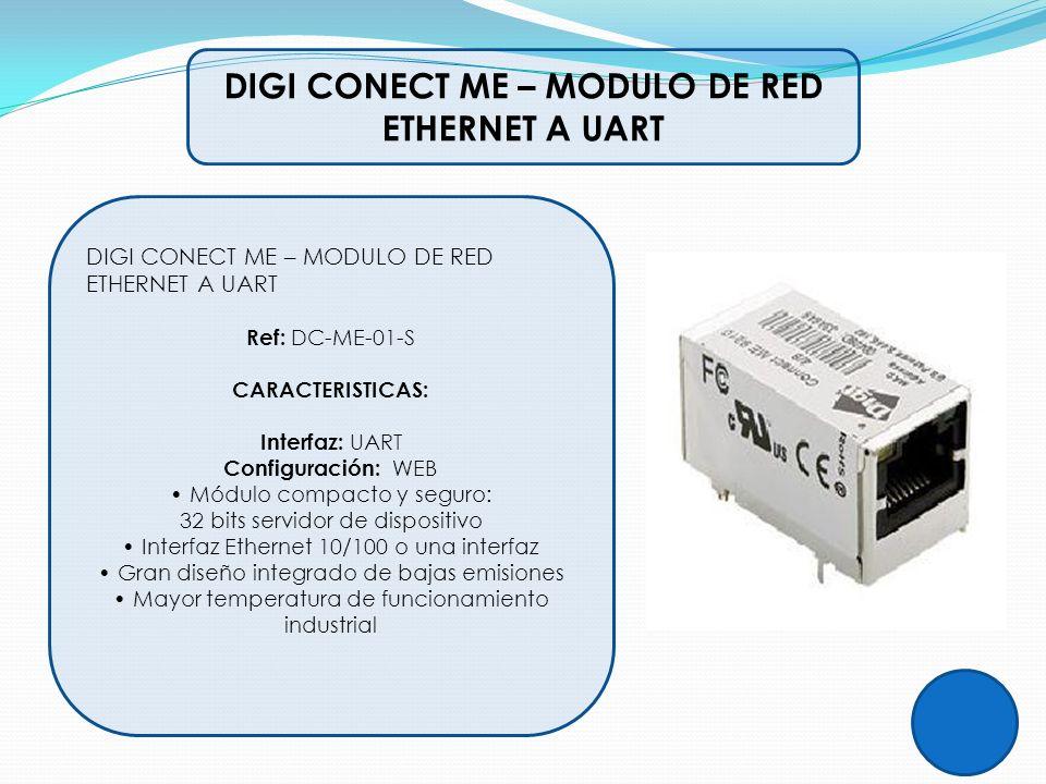 DIGI CONECT ME – MODULO DE RED ETHERNET A UART Ref: DC-ME-01-S CARACTERISTICAS: Interfaz: UART Configuración: WEB Módulo compacto y seguro: 32 bits se