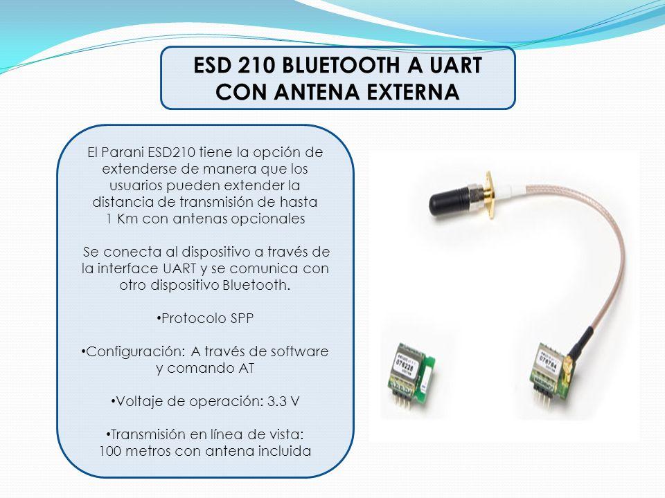 ESD 210 BLUETOOTH A UART CON ANTENA EXTERNA El Parani ESD210 tiene la opción de extenderse de manera que los usuarios pueden extender la distancia de