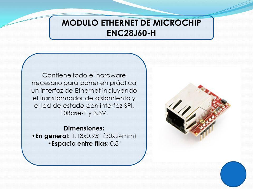 MODULO ETHERNET DE MICROCHIP ENC28J60-H Contiene todo el hardware necesario para poner en práctica un interfaz de Ethernet incluyendo el transformador