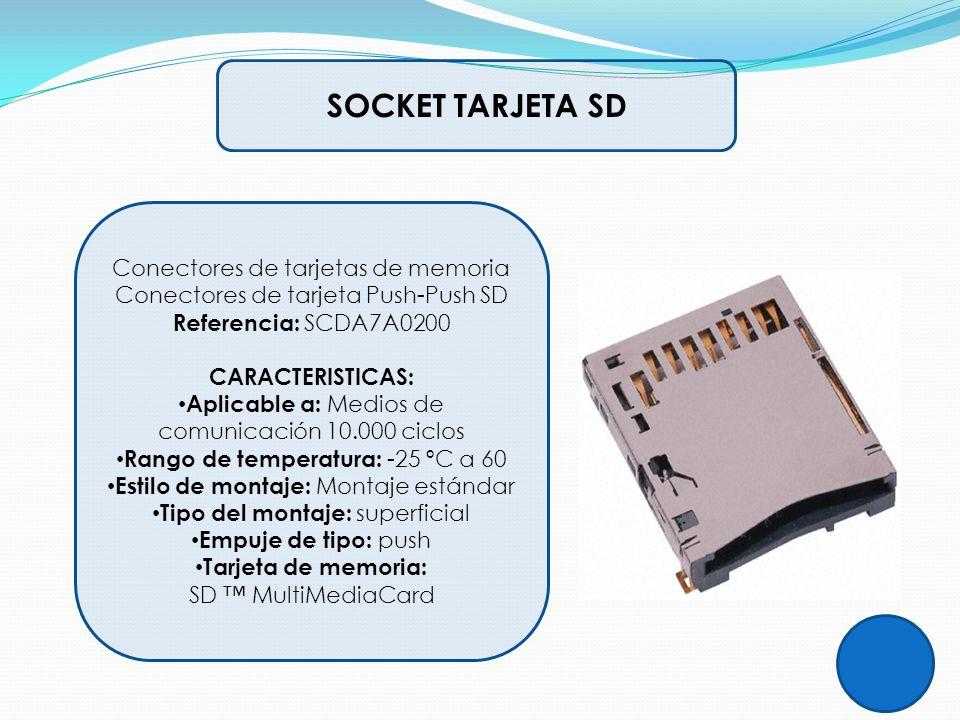SOCKET TARJETA SD Conectores de tarjetas de memoria Conectores de tarjeta Push-Push SD Referencia: SCDA7A0200 CARACTERISTICAS: Aplicable a: Medios de