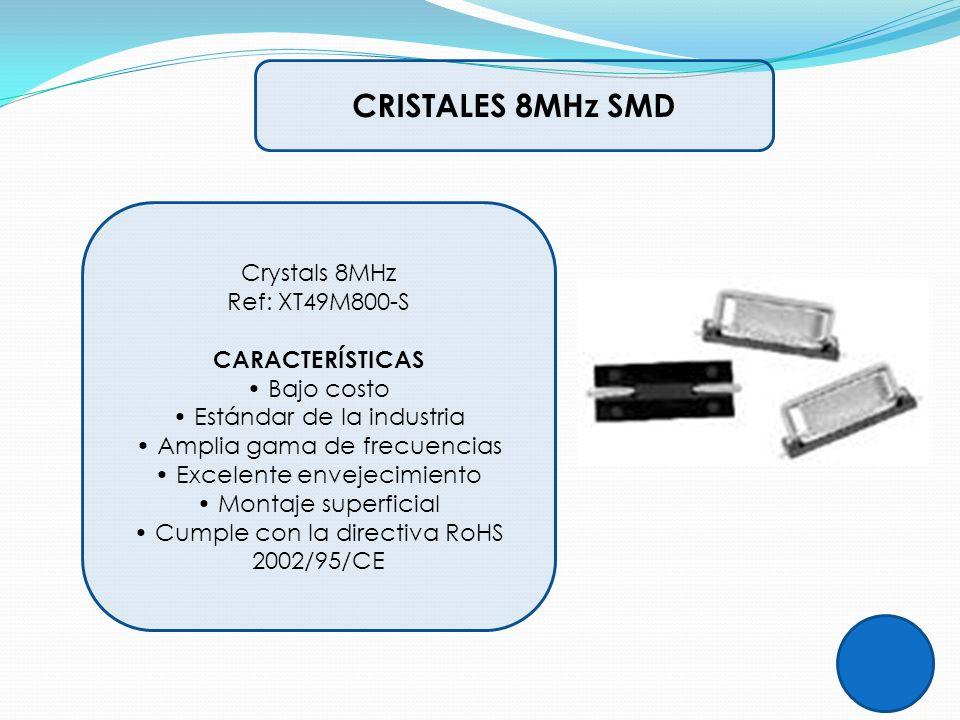CRISTALES 8MHz SMD Crystals 8MHz Ref: XT49M800-S CARACTERÍSTICAS Bajo costo Estándar de la industria Amplia gama de frecuencias Excelente envejecimien