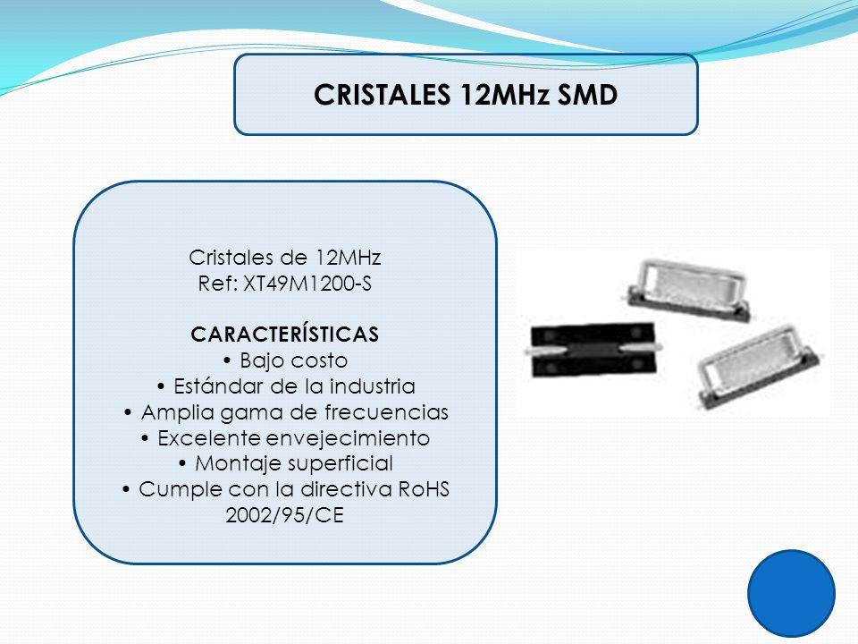 CRISTALES 12MHz SMD Cristales de 12MHz Ref: XT49M1200-S CARACTERÍSTICAS Bajo costo Estándar de la industria Amplia gama de frecuencias Excelente envej