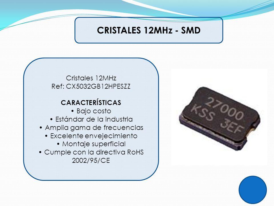 CRISTALES 12MHz - SMD Cristales 12MHz Ref: CX5032GB12HPESZZ CARACTERÍSTICAS Bajo costo Estándar de la industria Amplia gama de frecuencias Excelente e