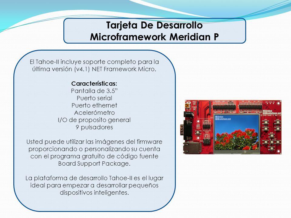Tarjeta De Desarrollo Microframework Meridian P El Tahoe-II incluye soporte completo para la última versión (v4.1) NET Framework Micro. Característica