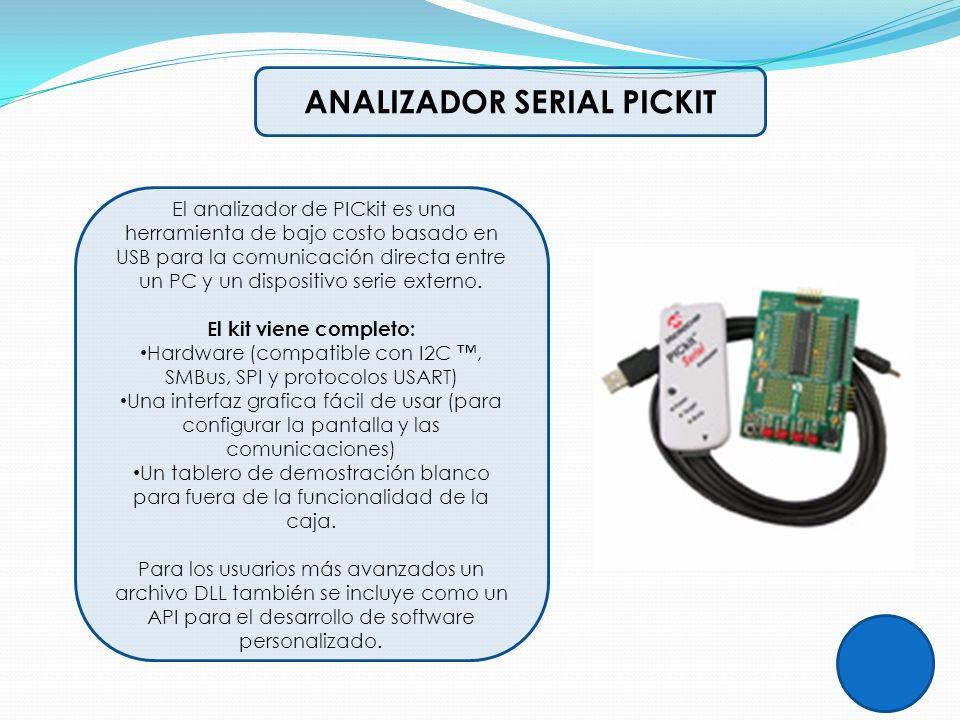 ANALIZADOR SERIAL PICKIT El analizador de PICkit es una herramienta de bajo costo basado en USB para la comunicación directa entre un PC y un disposit