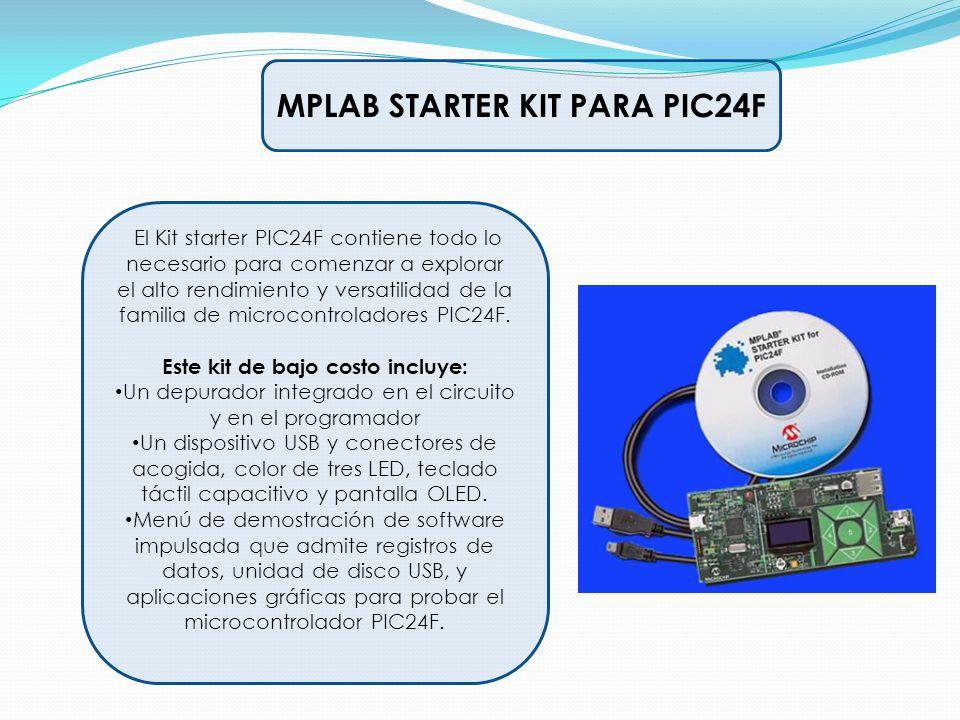 MPLAB STARTER KIT PARA PIC24F El Kit starter PIC24F contiene todo lo necesario para comenzar a explorar el alto rendimiento y versatilidad de la famil