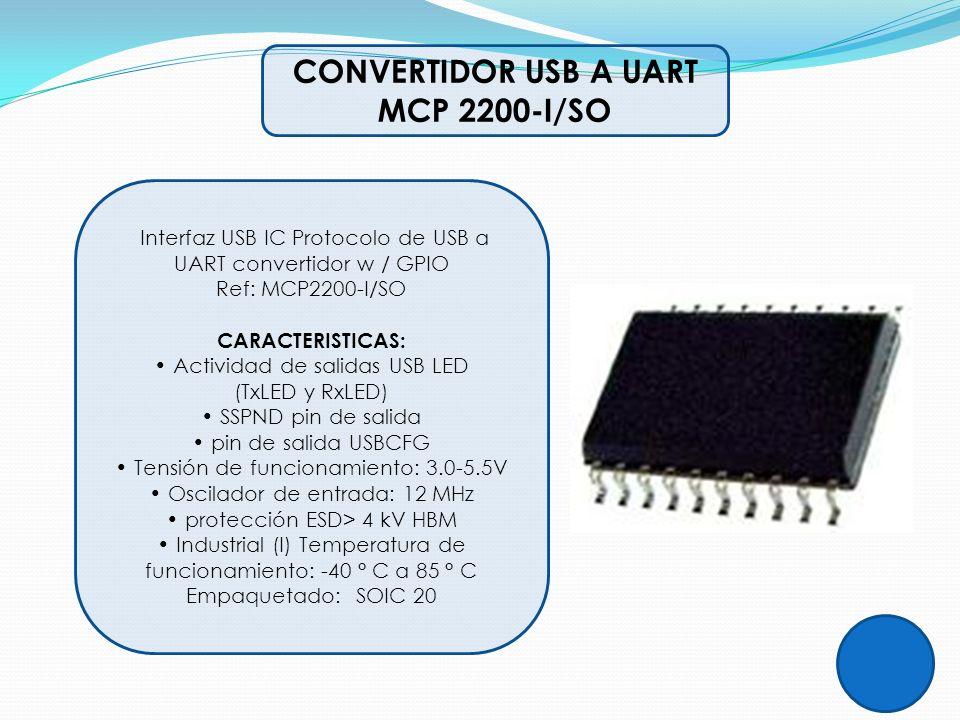 CONVERTIDOR USB A UART MCP 2200-I/SO Interfaz USB IC Protocolo de USB a UART convertidor w / GPIO Ref: MCP2200-I/SO CARACTERISTICAS: Actividad de sali