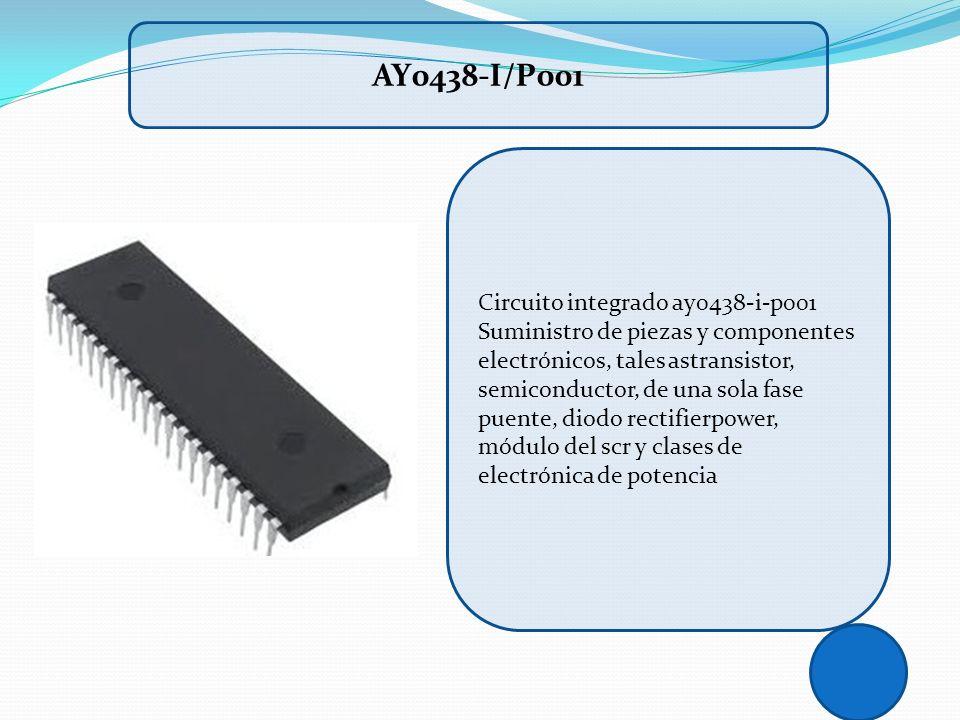 Circuito integrado ay0438-i-p001 Suministro de piezas y componentes electrónicos, tales astransistor, semiconductor, de una sola fase puente, diodo re
