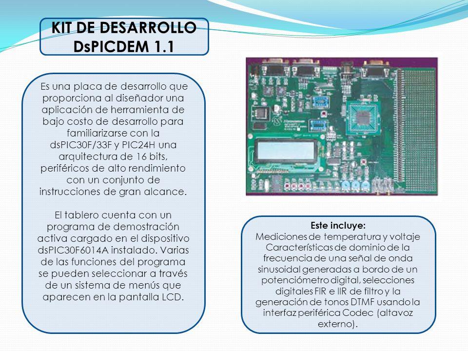 KIT DE DESARROLLO DsPICDEM 1.1 Es una placa de desarrollo que proporciona al diseñador una aplicación de herramienta de bajo costo de desarrollo para