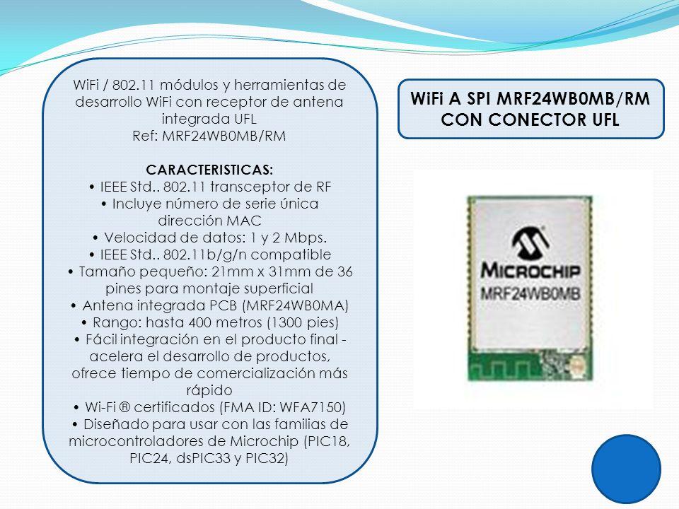 WiFi A SPI MRF24WB0MB/RM CON CONECTOR UFL WiFi / 802.11 módulos y herramientas de desarrollo WiFi con receptor de antena integrada UFL Ref: MRF24WB0MB
