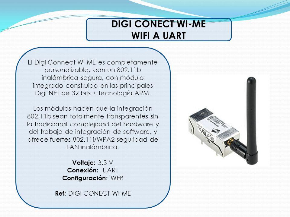 DIGI CONECT WI-ME WIFI A UART El Digi Connect Wi-ME es completamente personalizable, con un 802.11b inalámbrica segura, con módulo integrado construid