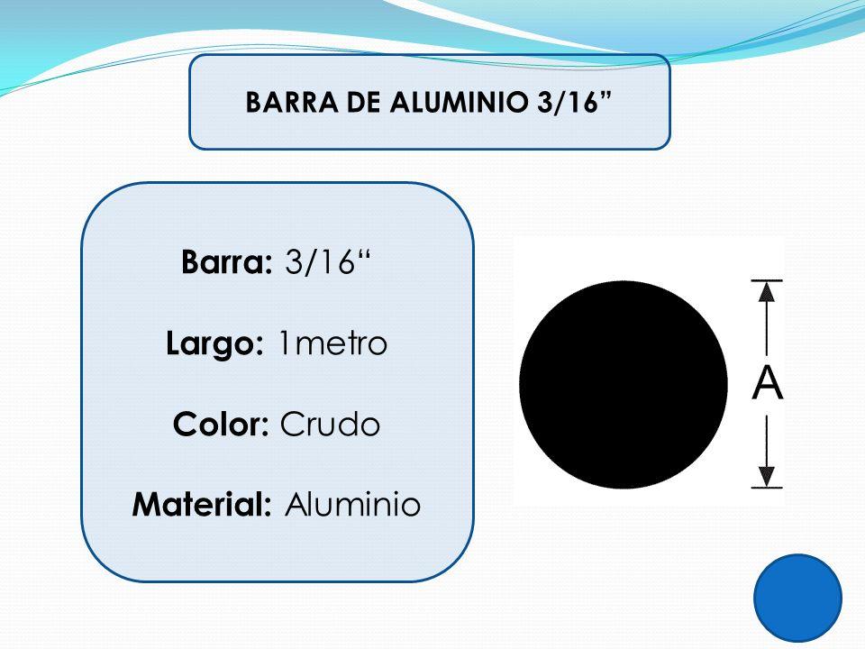BARRA DE ALUMINIO 3/16 Barra: 3/16 Largo: 1metro Color: Crudo Material: Aluminio
