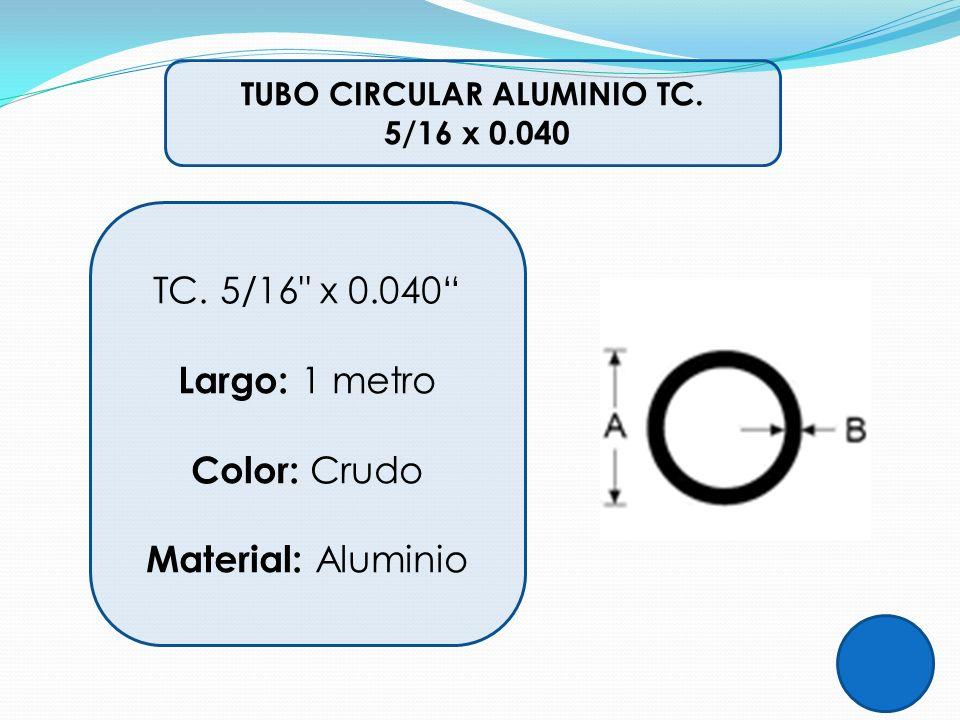 TUBO CIRCULAR ALUMINIO TC. 5/16 x 0.040 TC. 5/16