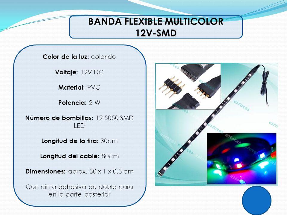 BANDA FLEXIBLE MULTICOLOR 12V-SMD Color de la luz: colorido Voltaje: 12V DC Material: PVC Potencia: 2 W Número de bombillas: 12 5050 SMD LED Longitud