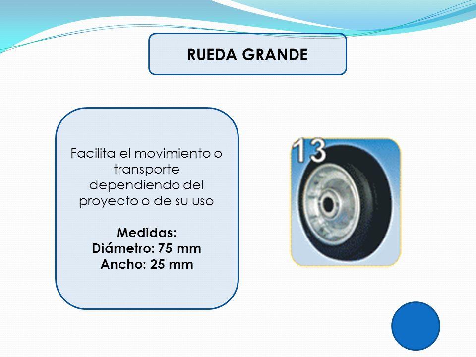 RUEDA GRANDE Facilita el movimiento o transporte dependiendo del proyecto o de su uso Medidas: Diámetro: 75 mm Ancho: 25 mm