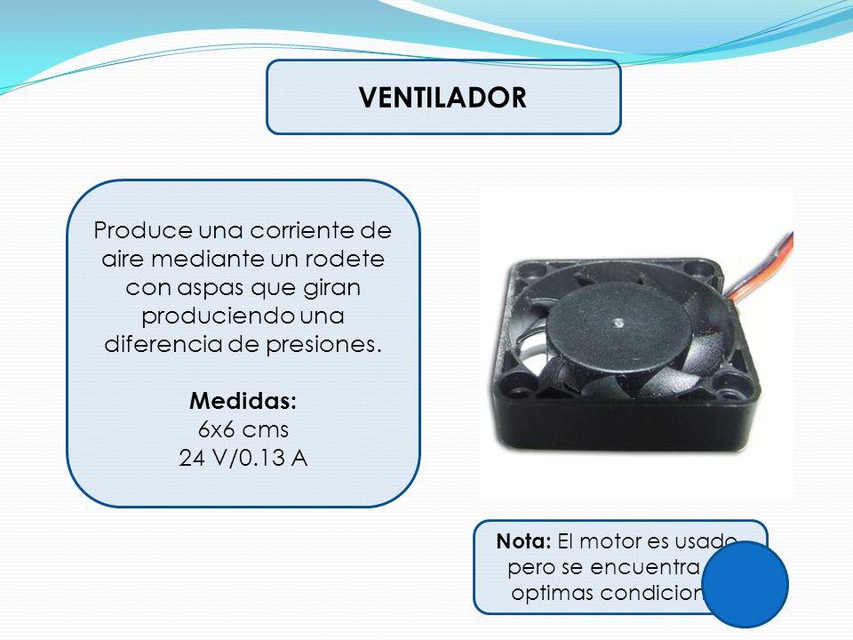 VENTILADOR Produce una corriente de aire mediante un rodete con aspas que giran produciendo una diferencia de presiones. Medidas: 6x6 cms 24 V/0.13 A