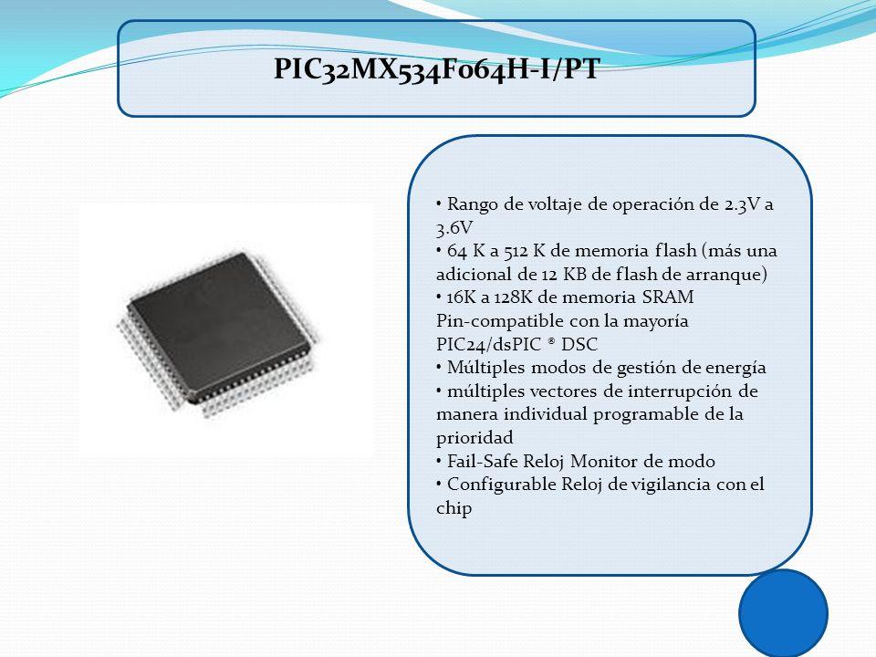 Rango de voltaje de operación de 2.3V a 3.6V 64 K a 512 K de memoria flash (más una adicional de 12 KB de flash de arranque) 16K a 128K de memoria SRA