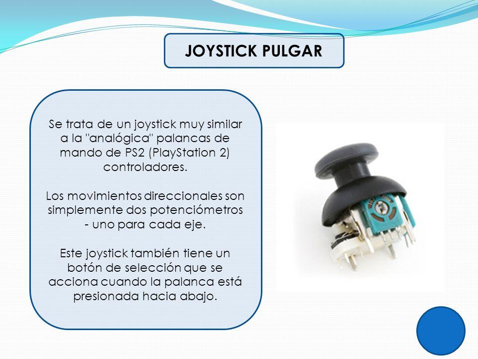 JOYSTICK PULGAR Se trata de un joystick muy similar a la