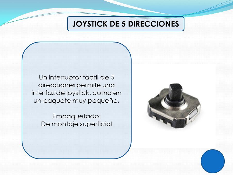 JOYSTICK DE 5 DIRECCIONES Un interruptor táctil de 5 direcciones permite una interfaz de joystick, como en un paquete muy pequeño. Empaquetado: De mon