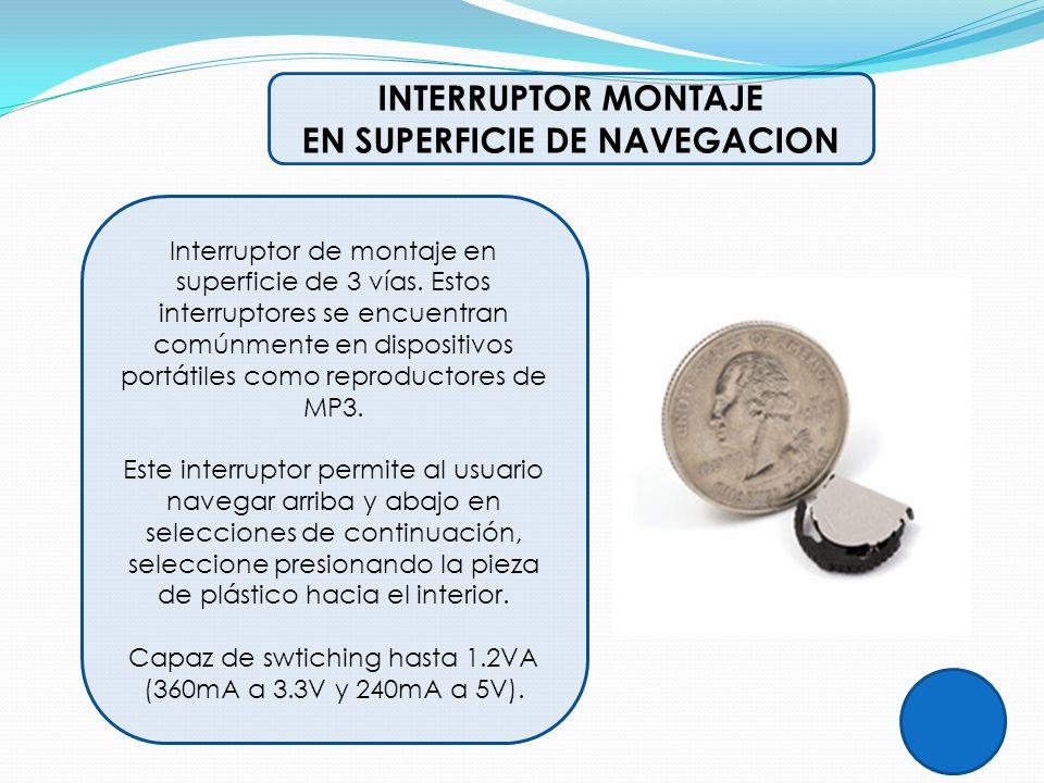 INTERRUPTOR MONTAJE EN SUPERFICIE DE NAVEGACION Interruptor de montaje en superficie de 3 vías. Estos interruptores se encuentran comúnmente en dispos